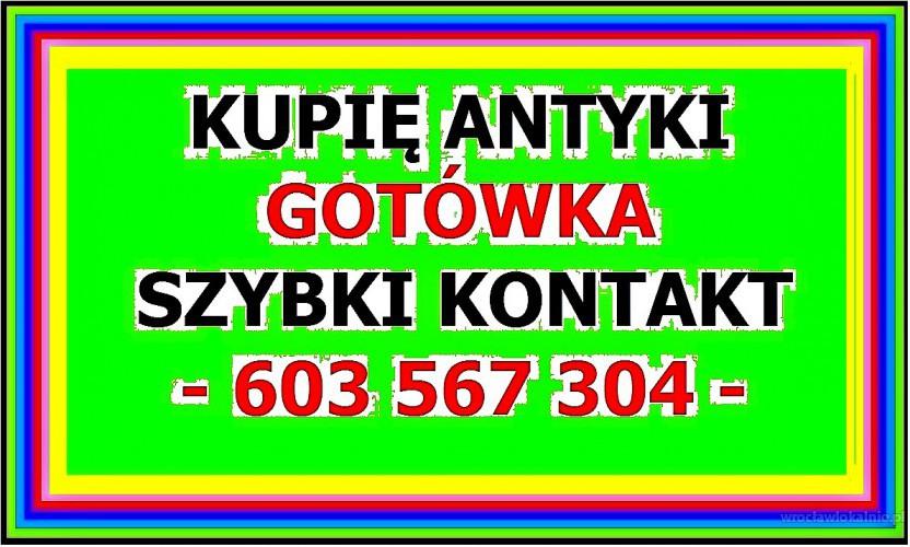 KUPIĘ ANTYKI - 603 567 304 - SZYBKI KONTAKT i NAJLEPSZE CENY ~!!~