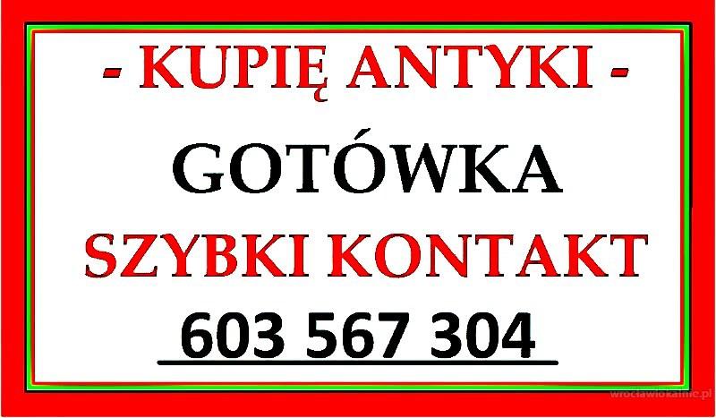 S K U P U J Ę – A N T Y K I – JESTEM ZAINTERESOWANY ZAKUPEM – ANTYKÓW – KUPIĘ ANTYKI – PŁACĘ GOTÓWKĄ za ANTYKI - 603 567 304