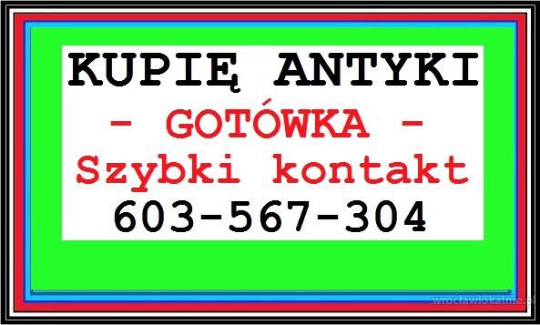 KUPIĘ ANTYKI - ! - NAJWYŻSZE CENY W REGIONIE - PRZEBIJAM KAŻDĄ OFERTĘ - 603 567 304 - SPRAWDŹ !!!!!!